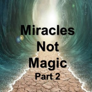 Miracles Not Magic, Part 2