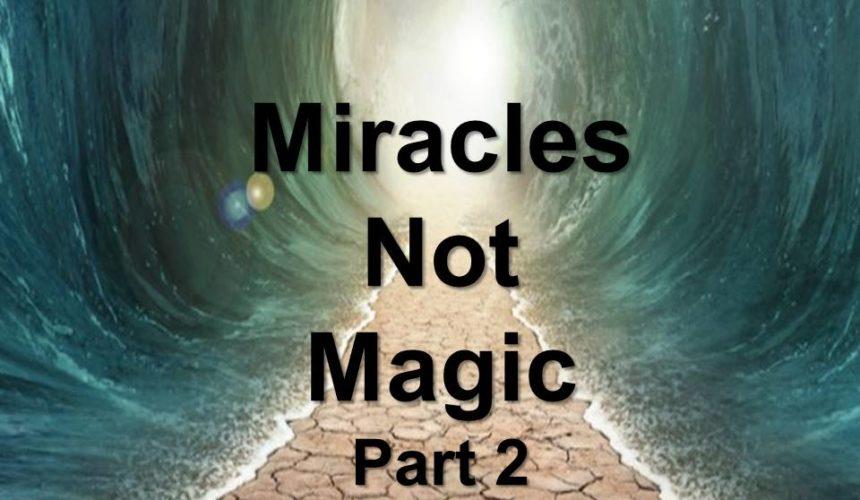Miracles Not Magic, Part 2
