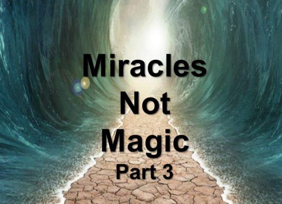 Miracles Not Magic, Part 3