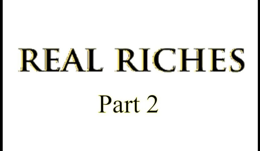 Real Riches, Part 2