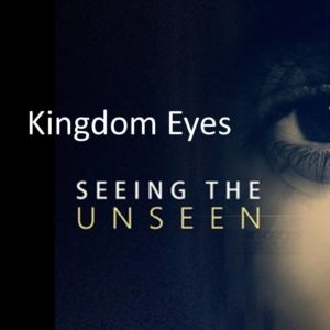 Kingdom Eyes – Seeing the Unseen