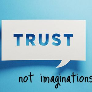 Trust Not Imaginations