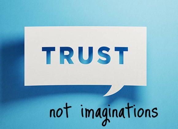 Trust Not Imaginations