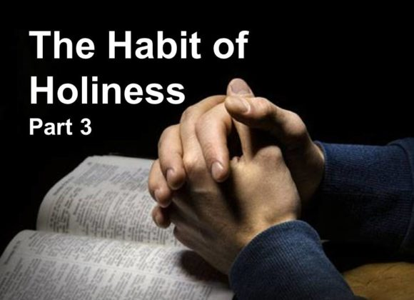 The Habit of Holiness, Part 3