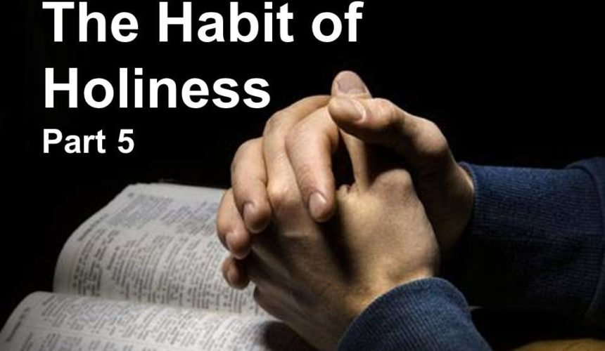 The Habit of Holiness, Part 5