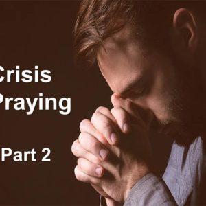 Crisis Praying, Part 2