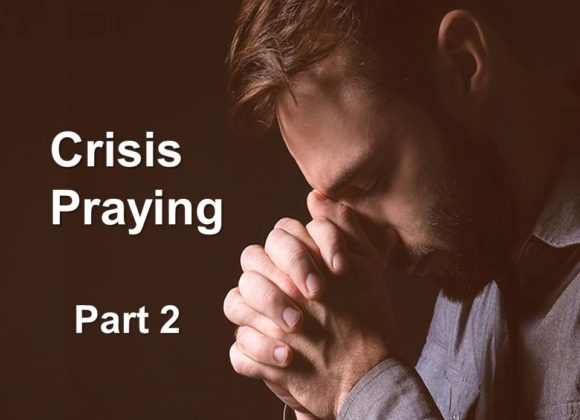 Crisis Praying, Part 2