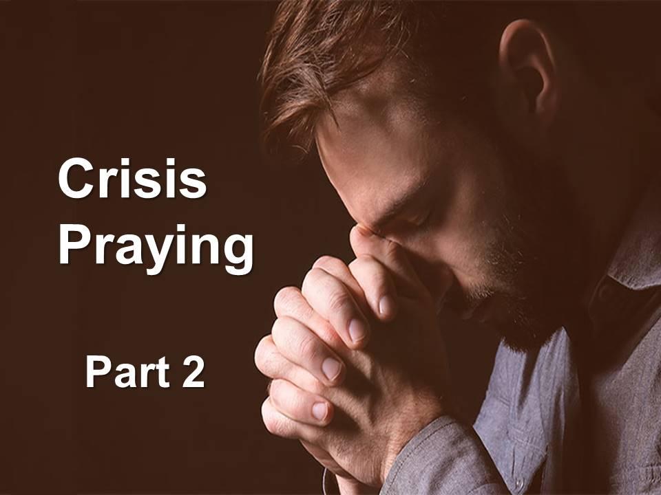 New Life Worship Center | Sermon Podcast 06-07-20 Crisis Praying Part 2