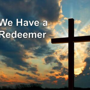 We Have a Redeemer