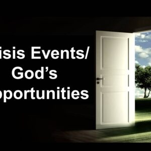 Crisis Events, God's Opportunities