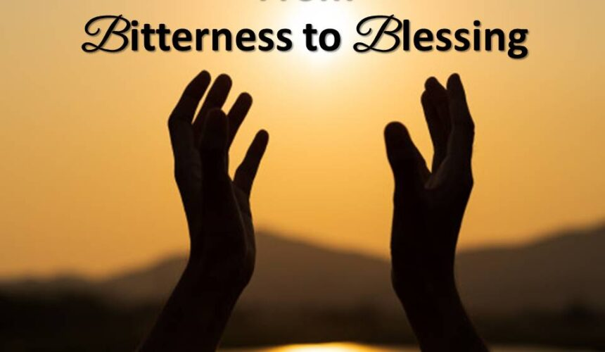 From Bitterness to Blessing