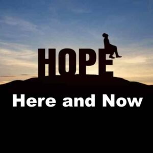 Hope Here and Now