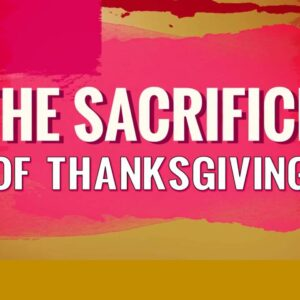 Sacrifice of Thanksgiving