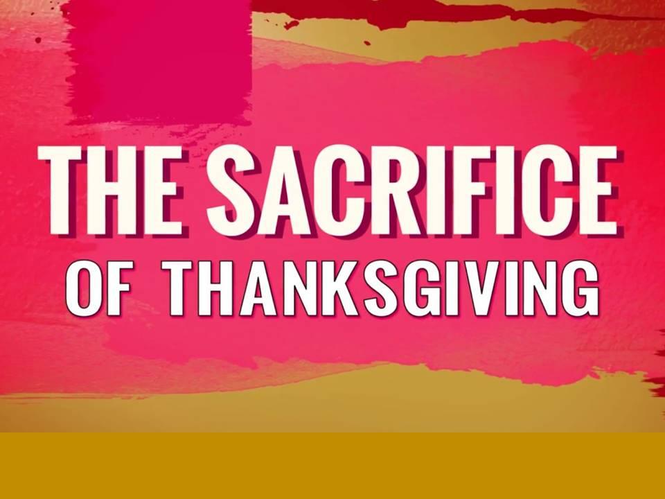 New Life Worship Center | Sermon Podcast 11-22-2020 Sacrifice of Thanksgiving