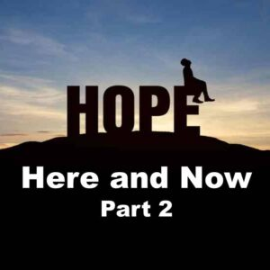 Hope Here and Now, Pt 2