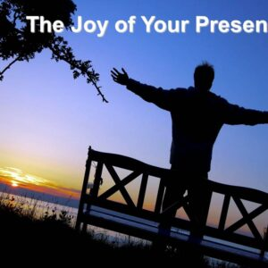 The Joy of Your Presence