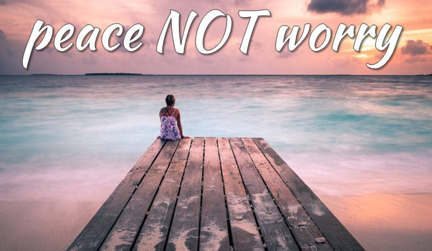 Peace Not Worry